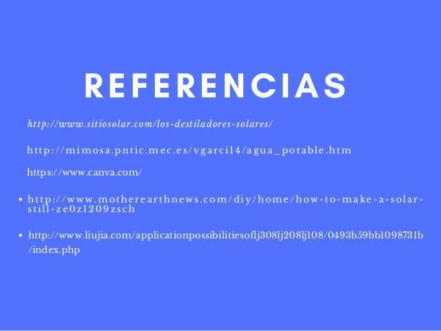 http://mimosa.pntic.mec.es/vgarci14/agua_potable.htm REFERENCIAS https://www.canva.com/ http://www.motherearthnews.com/diy...