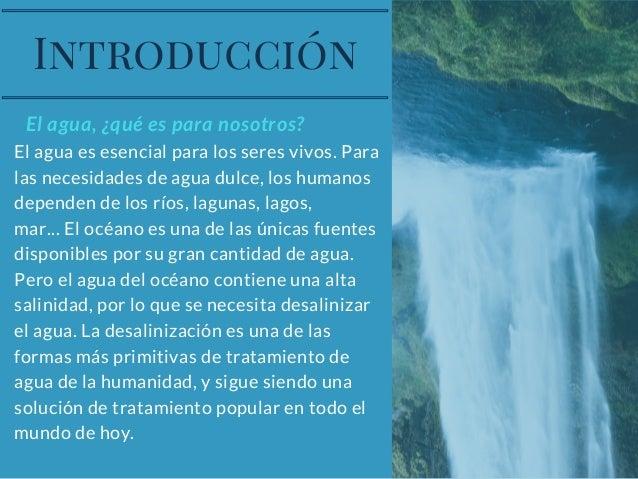 El agua, ¿qué es para nosotros? El agua es esencial para los seres vivos. Para las necesidades de agua dulce, los humanos ...