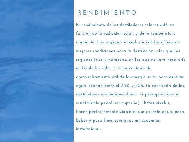 R E N D I M I E N T O El rendimiento de los destiladores solares está en función de la radiación solar, y de la temperatur...