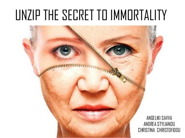 UNZIP THE SECRET TO IMMORTALITY ANGELIKI SAVVA ANDREA STYLIANOU CHRISTINA CHRISTOFIDOU