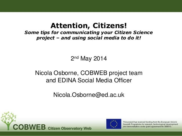 Attention, Citizens! Some tips for communicating your Citizen Science project – and using social media to do it! 2nd May 2...