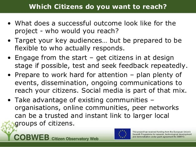 Which Citizens do you want to reach? • What does a successful outcome look like for the project - who would you reach? • T...