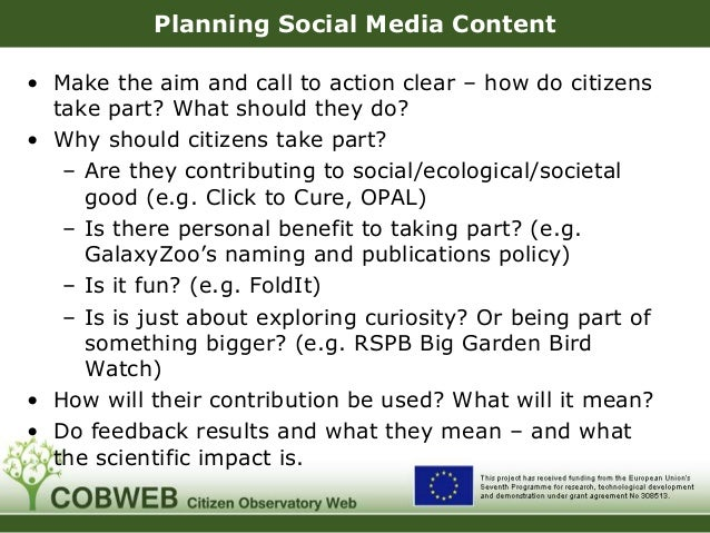 Planning Social Media Content • Make the aim and call to action clear – how do citizens take part? What should they do? • ...