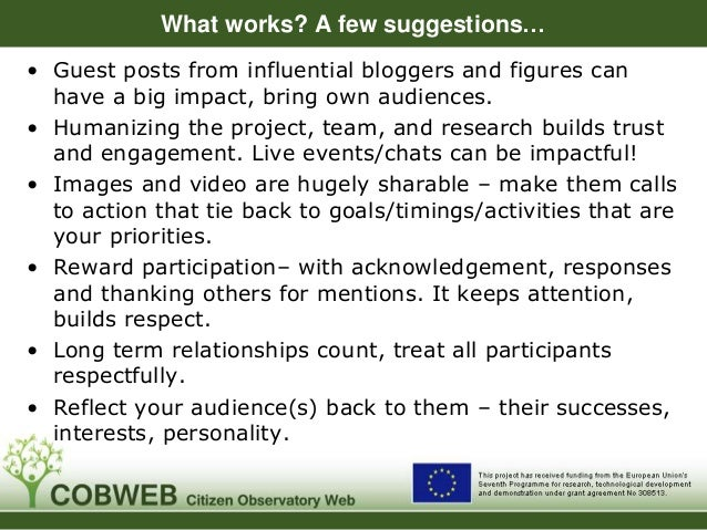 What works? A few suggestions… • Guest posts from influential bloggers and figures can have a big impact, bring own audien...
