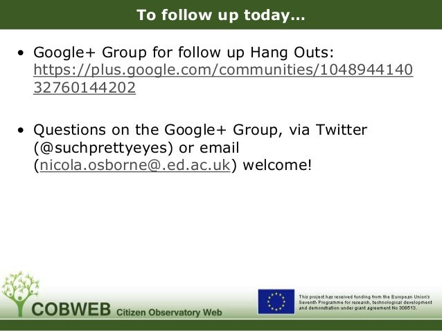 To follow up today… • Google+ Group for follow up Hang Outs: https://plus.google.com/communities/1048944140 32760144202 • ...