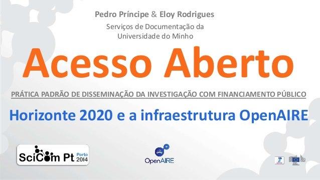 Acesso AbertoPRÁTICA PADRÃO DE DISSEMINAÇÃO DA INVESTIGAÇÃO COM FINANCIAMENTO PÚBLICO Pedro Príncipe & Eloy Rodrigues Serv...