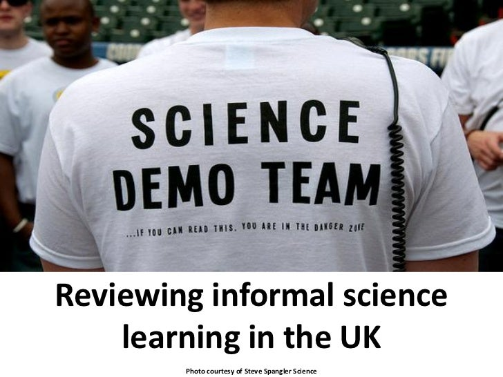 Reviewing informal science    learning in the UK        Photo courtesy of Steve Spangler Science