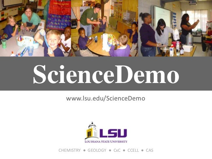 ScienceDemo    www.lsu.edu/ScienceDemo CHEMISTRY ● GEOLOGY ● CxC ● CCELL ● CAS