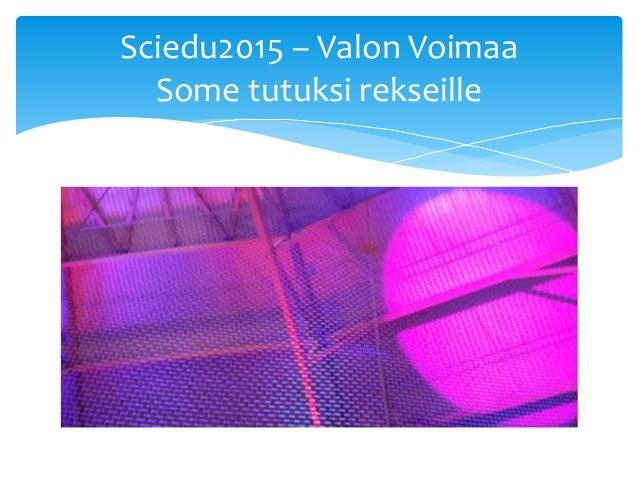 Sciedu2015 – Valon Voimaa Some tutuksi rekseille
