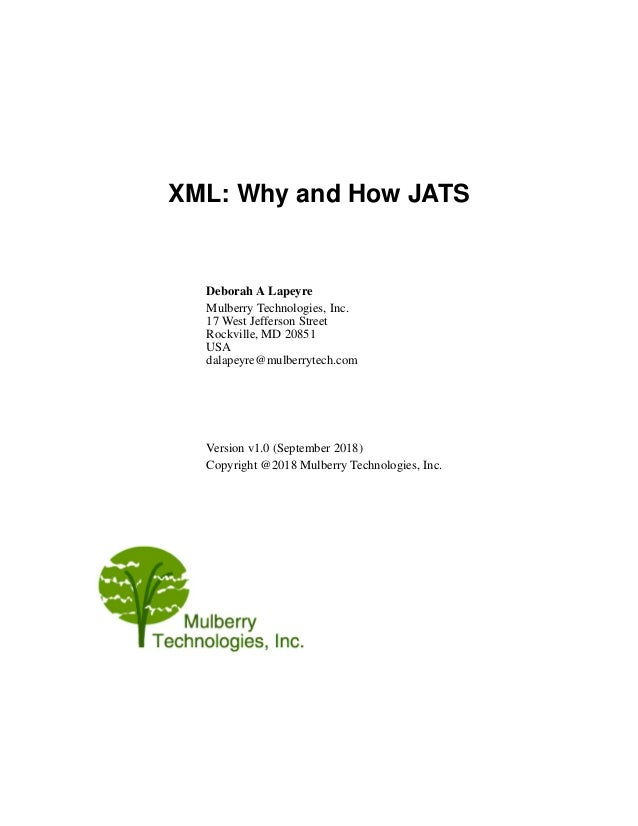XML: Why and How JATS Deborah A Lapeyre Mulberry Technologies, Inc. 17 West Jefferson Street Rockville, MD 20851 USA dalap...