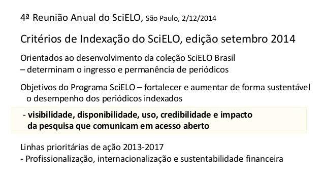 4ª Reunião Anual do SciELO, São Paulo, 2/12/2014  Critérios de Indexação do SciELO, edição setembro 2014  Orientados ao de...