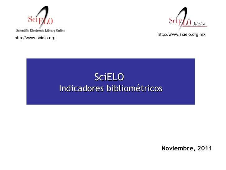 Noviembre, 2011   SciELO  Indicadores bibliométricos http://www.scielo.org http://www.scielo.org.mx