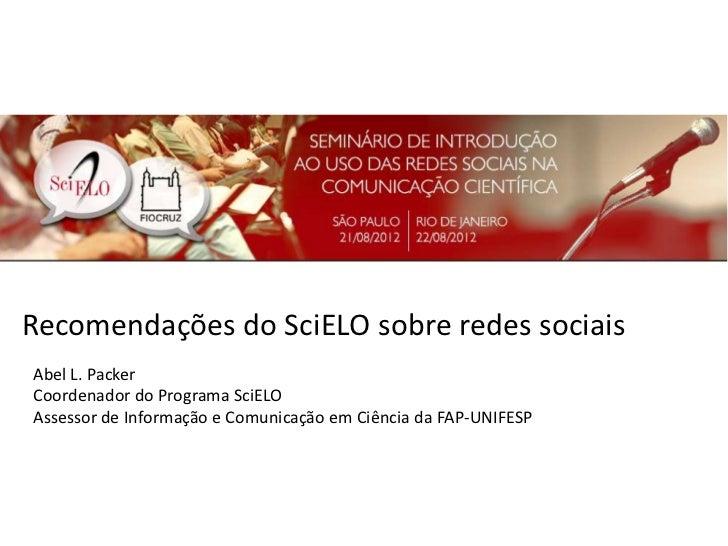Recomendações do SciELO sobre redes sociaisAbel L. PackerCoordenador do Programa SciELOAssessor de Informação e Comunicaçã...