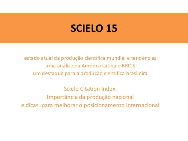 SCIELO 15 estado atual da produção científica mundial e tendências uma análise da América Latina e BRICS um destaque para ...