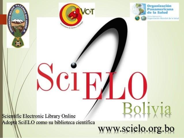 www.scielo.org.bo Scientific Electronic Library Online Adopte SciELO como su biblioteca científica
