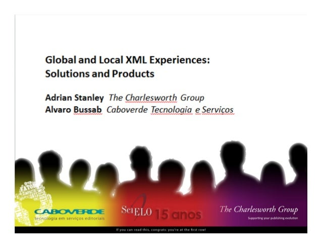 Global and Local XML Experiences, Solutions and Products