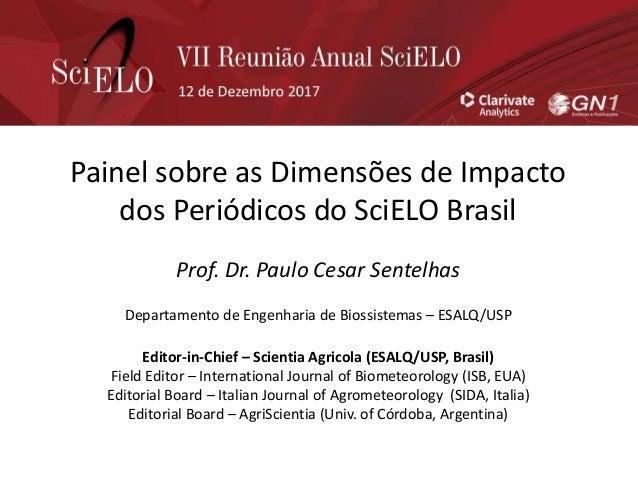 Painel sobre as Dimensões de Impacto dos Periódicos do SciELO Brasil Prof. Dr. Paulo Cesar Sentelhas Departamento de Engen...
