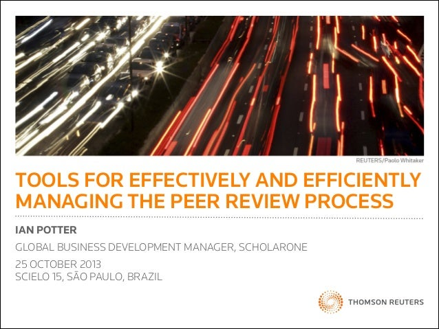 TOOLS FOR EFFECTIVELY AND EFFICIENTLY MANAGING THE PEER REVIEW PROCESS IAN POTTER GLOBAL BUSINESS DEVELOPMENT MANAGER, SCH...