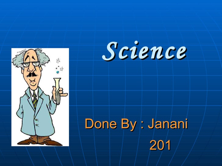 Science Done By : Janani  201