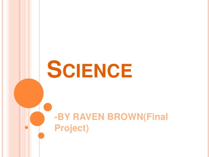 Science<br />-BY RAVEN BROWN(Final Project)<br />