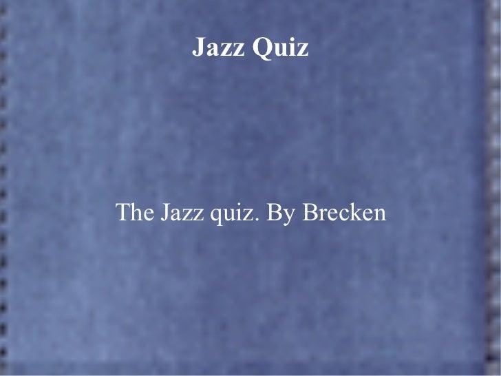 Jazz Quiz The Jazz quiz. By Brecken