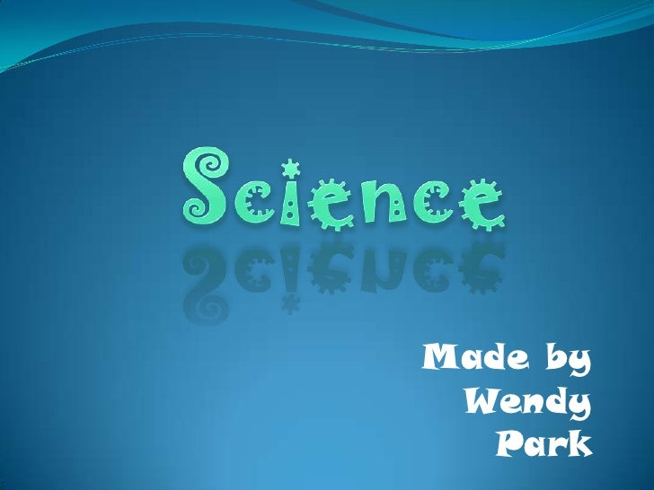Science<br />Made by Wendy Park<br />