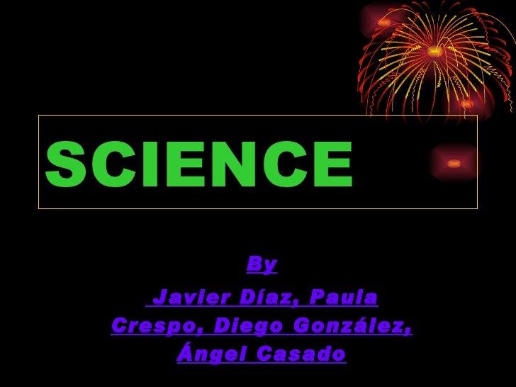 SCIENCE By Javier Díaz, Paula Crespo, Diego González, Ángel Casado