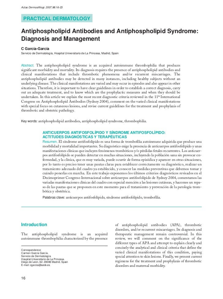 Actas Dermosifiliogr. 2007;98:16-23 PRACTICAL DERMATOLOGYAntiphospholipid Antibodies and Antiphospholipid Syndrome:Diagnos...