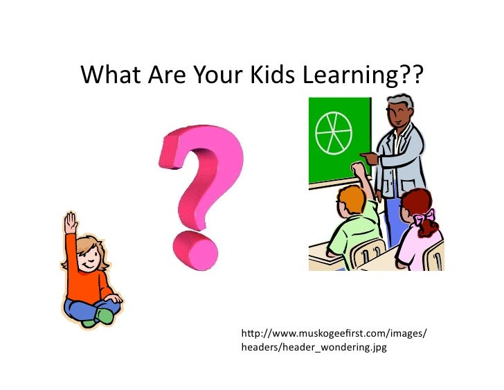 WhatAreYourKidsLearning??                  h4p://www.muskogeefirst.com/images/              headers/header_wondering.j...