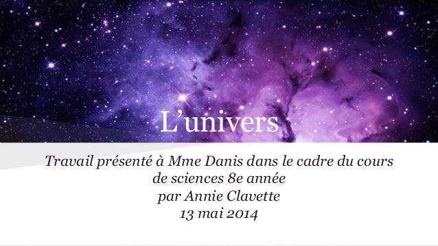 L'univers Travail présenté à Mme Danis dans le cadre du cours de sciences 8e année par Annie Clavette 13 mai 2014