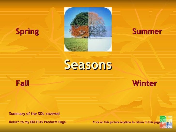Seasons <ul><li>Spring Summer </li></ul><ul><li>Fall Winter </li></ul><ul><li>Summary of the SOL covered   </li></ul><ul><...