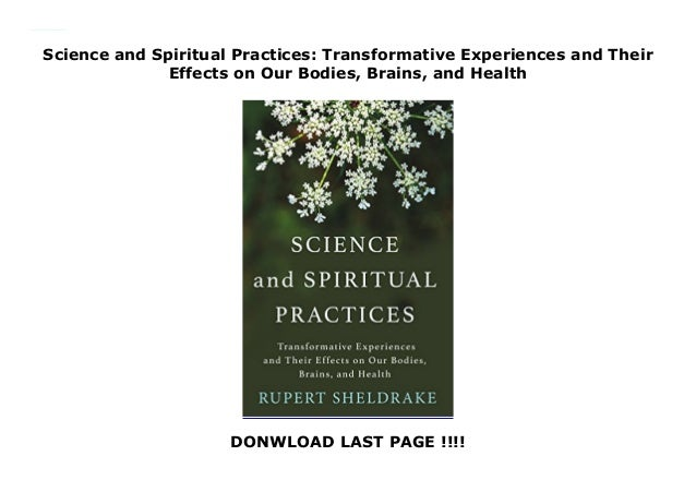 science and spiritual practices transformative experiences and their effects on our bodies brains and health