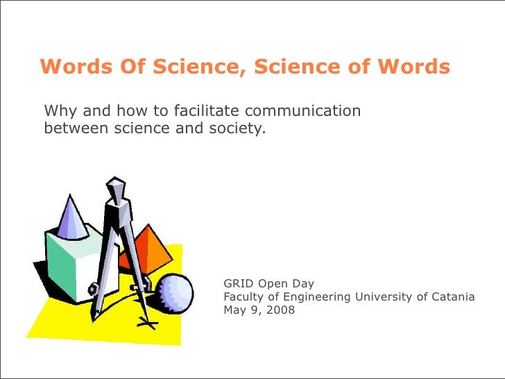 Words Of Science, Science of Words  Why and how to facilitate communication between science and society.                  ...