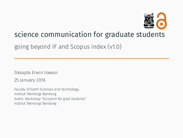 science communication for graduate students going beyond IF and Scopus index (v1.0) Dasapta Erwin Irawan 25 January 2016 F...