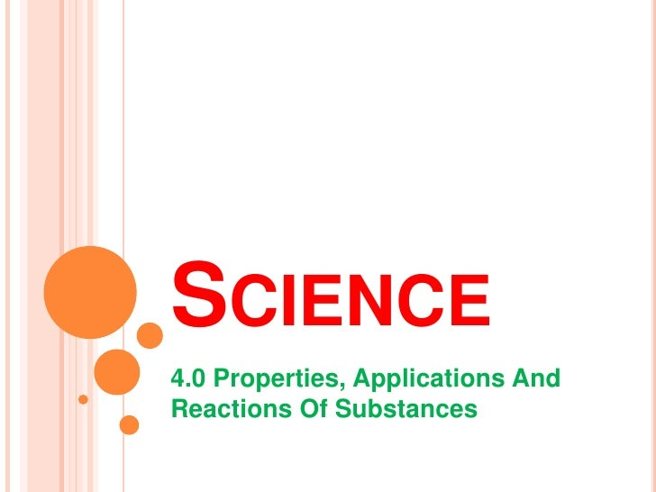 SCIENCE4.0 Properties, Applications AndReactions Of Substances