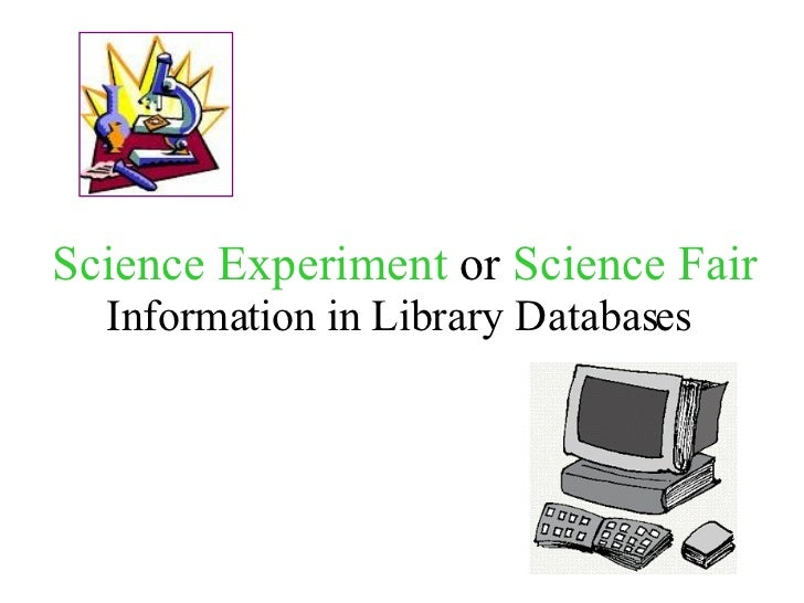 Science Experiment  or  Science Fair   Information in Library Databases