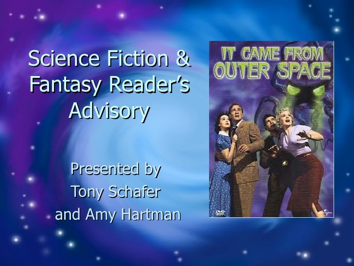 Science Fiction & Fantasy Reader's Advisory Presented by  Tony Schafer  and Amy Hartman