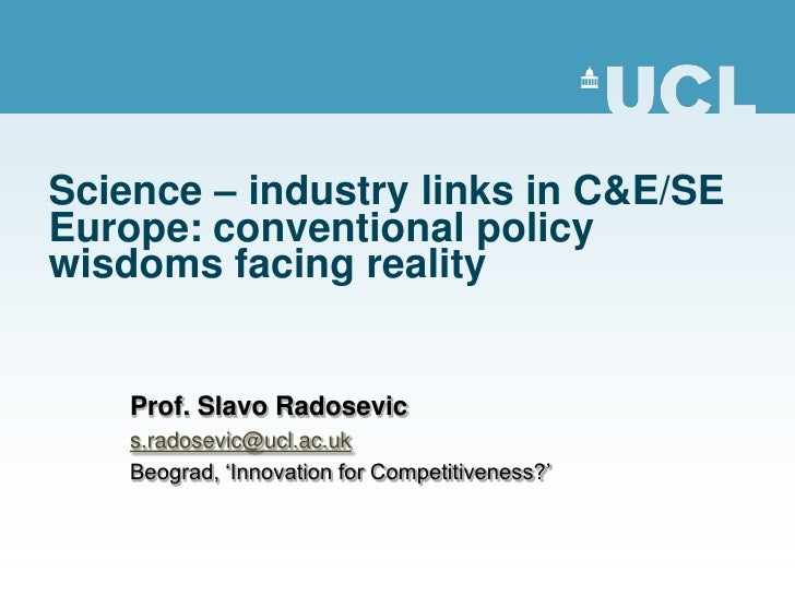 Science – industry links in C&E/SEEurope: conventional policywisdoms facing reality    Prof. Slavo Radosevic    s.radosevi...