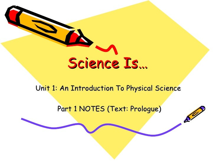 Science Is… Unit 1: An Introduction To Physical Science  Part 1 NOTES (Text: Prologue)