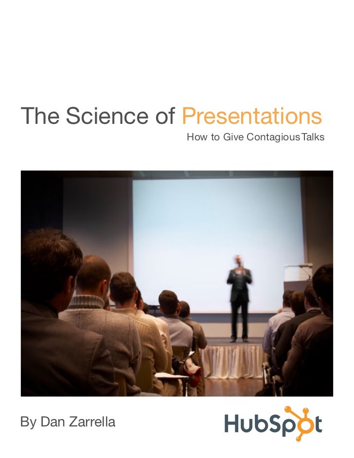 The Science of Presentations                   How to Give Contagious Talks     By Dan Zarrella