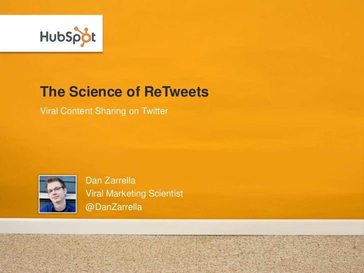 The Science of ReTweets Viral Content Sharing on Twitter                Dan Zarrella            Viral Marketing Scientist ...