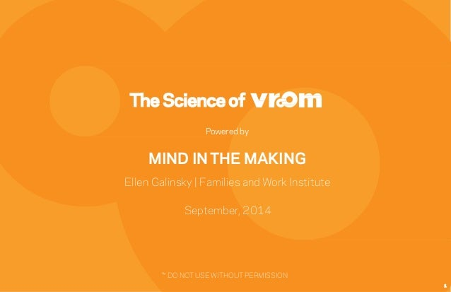 The Science of  Powered by  MIND IN THE MAKING  Ellen Galinsky | Families and Work Institute  September, 2014  1  ™ DO NOT...
