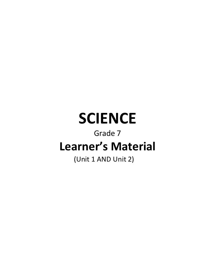 SCIENCE        Grade 7Learner's Material  (Unit 1 AND Unit 2)