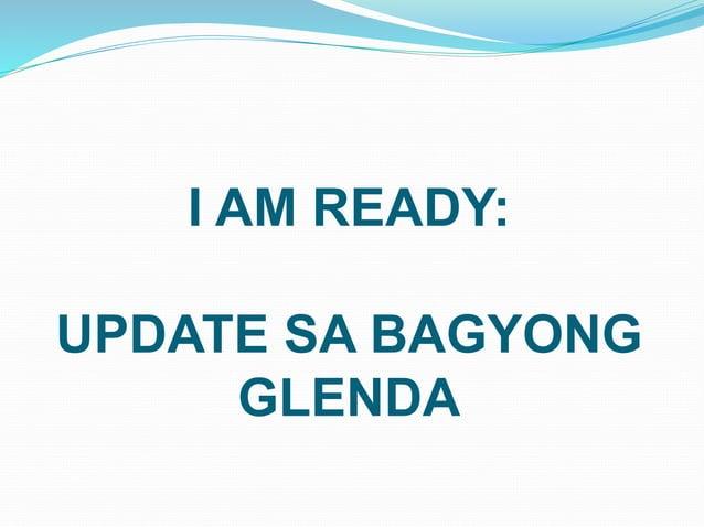 I AM READY: UPDATE SA BAGYONG GLENDA