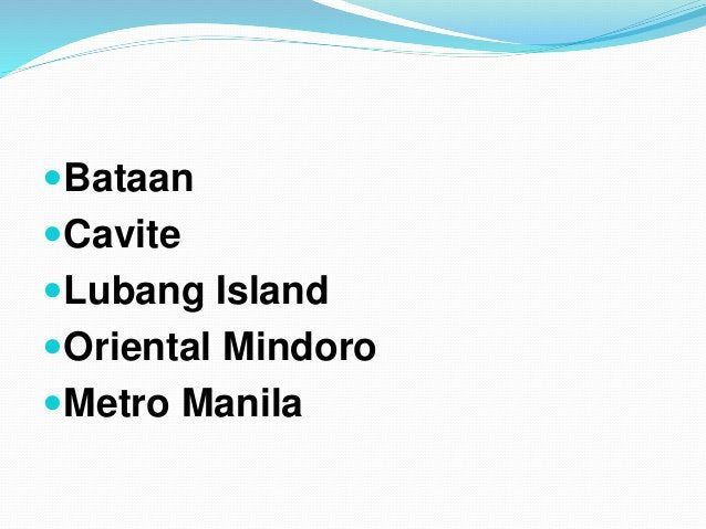 Bataan Cavite Lubang Island Oriental Mindoro Metro Manila