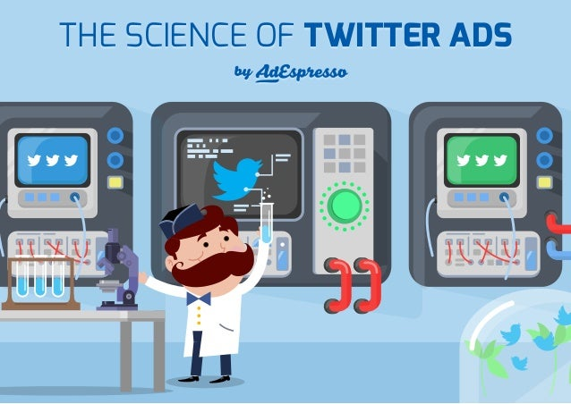 THE SCIENCE OF TWITTER ADS by