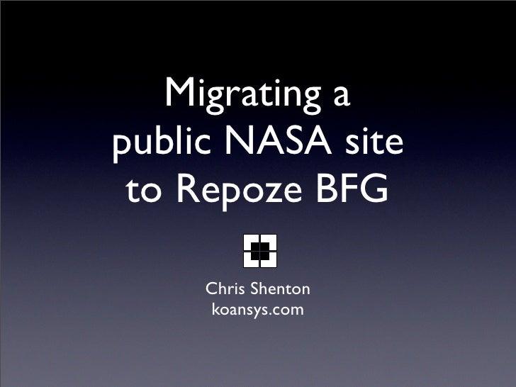 Migrating a public NASA site  to Repoze BFG       Chris Shenton      koansys.com