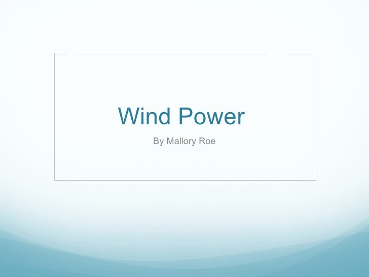 Wind Power  By Mallory Roe