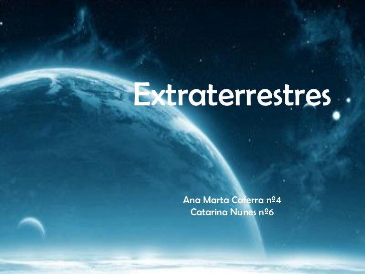 Extraterrestres   Ana Marta Caferra nº4    Catarina Nunes nº6