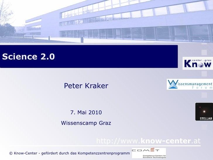 Science 2.0 Peter Kraker 7. Mai 2010 Wissenscamp Graz